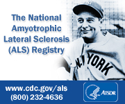 The National Amyotrophic Lateral Sclerosis (ALS) Registry ? www.cdc.gov/als ? (800) 232-4637