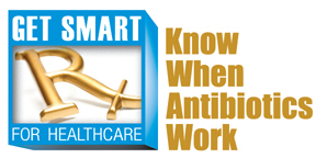 Get Smart for Healthcare – Know When Antibiotics Work