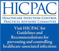 HICPAC: Healthcare Infection Control Practices Advisory Committee. Visit HICPAC for Guidelines and Recommendations for preventing and controlling healthcare-associated infections.