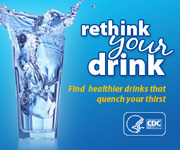 Rethink your drink. Find healthier drinks that quench your thirst.