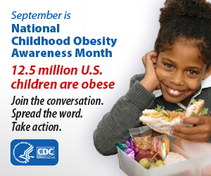 September is National Childhood Obesity Awareness Month. 12.5 million U.S. children are obese. Join the conversation. Spread the word. Take action.