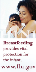 H1N1 – Breastfeeding provides vital protection for the infant. www.flu.gov