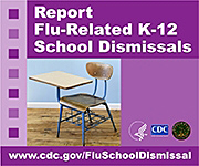 Report Flu-Related K-12 School Dismissals. www.cdc.gov/FluSchoolDismissal