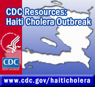 CDC Resources: Haiti Cholera Outbreak — www.cdc.gov/haiticholera