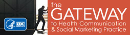 The GATEWAY to Health Communication and Social Marketing Practice. Learn more…