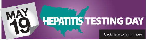 May 19. HEPATITIS TESTING DAY.  Click here to learn more.  http://www.cdc.gov/hepatitis/TestingDay/