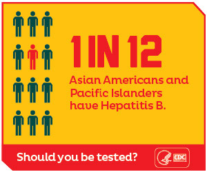 1 in 12 Asian Americans and Pacific Islanders have Hepatitis B. Should you be tested? http://www.cdc.gov/hepatitis/RiskAssessment/