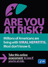 ARE YOU AT RISK? Millions of Americans have VIRAL HEPATITIS. Take this online assessment to see if you're at risk.