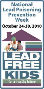Lead Free Kids for a Healthy Future – National Lead Poisoning Prevention Week: October 24-30, 2010