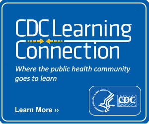 CDC Learning Connection – Where the public health community goes to    learn. Learn More »