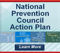 National Prevention Council Action Plan: Implementing the National Prevention Strategy. Learn more