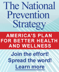 The National Prevention Strategy: America's Plan for Better Health and Wellness. Join the effort! Spread the word! Learn more…