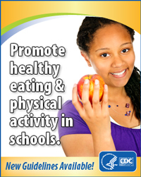 Promote healthy eating and physical activity in schools. New Guidelines Available!   http://www.cdc.gov/healthyyouth/npao/strategies.htm