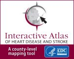 The new Interactive Atlas of Heart Disease and Stroke; a county-level mapping tool.