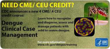 Need CME/CEU Credit? CDC annuonces a new 4 CME/.4CEU credit course: Dengue Clinical Case Management.