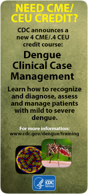 Need CME/CEU Credit? CDC announces a new 4 CME/.4CEU credit course: Dengue Clinical Case Management.