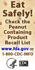 Eat Safely! Check the Peanut Containing Product Recall List www.fda.gov or 1-800-CDC-INFO