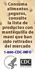Consuma alimentos seguros, consulte la lista de productos con mantequilla de maní que han sido retirados del mercado. 1-800-CDC-INFO