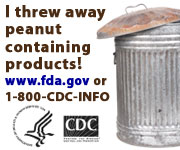 I threw away peanut-containing products! www.fda.gov or 1-800-CDC-INFO