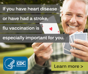 If you have heart disease or have had a stroke, flu vaccination is especially important for you.