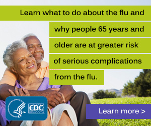 Learn what to do about the flu and why people 65 years and older are at greater risk of serious complications from the flu.