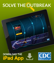 Solve the Outbreak: Get clues, analyze data, solve the case, and save lives! In this fun app, you get to be the Disease Detective.