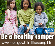 Be a healthy camper! http://www.cdc.gov/h1n1flu/camp.htm