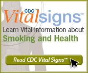 CDC Vital Signs. Learn vital information about smoking and health. Read CDC Vital Signs. http://www.cdc.gov/VitalSigns/Adult Smoking/