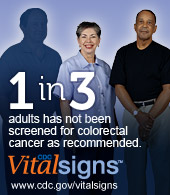 1 in 3 adults has not been screened for colorectal cancer as recommended. CDC Vital Signs™: www.cdc.gov/vitalsigns