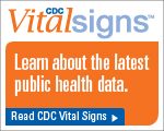 CDC Vital Signsô ñ Learn about the latest public health data. Read CDC Vital SignsôÖ