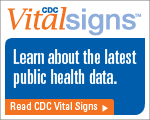 CDC Vital Signs™–Learn about the latest public health data. Read CDC Vital Signs™…