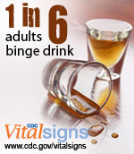 1 in 6 adults binge drink. CDC Vital Signs. http://www.cdc.gov/VitalSigns/BingeDrinking/