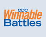 Learn more about CDC's Winnable Battles targets, what CDC is doing in support of Winnable Battles, and what progress is being made toward our goals.