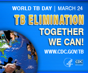 TB Elimination – Together We Can! World TB Day, March 24. www.cdc.gov/tb