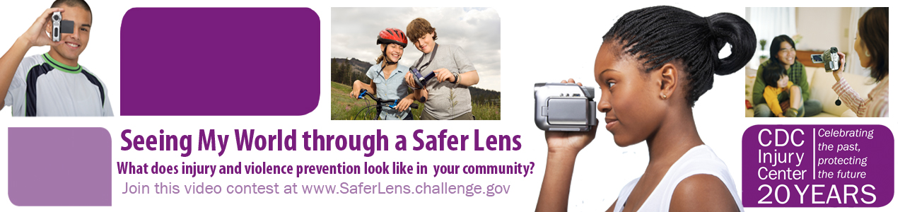 Seeing my world through a safer lens video contest. CDC Injury Center