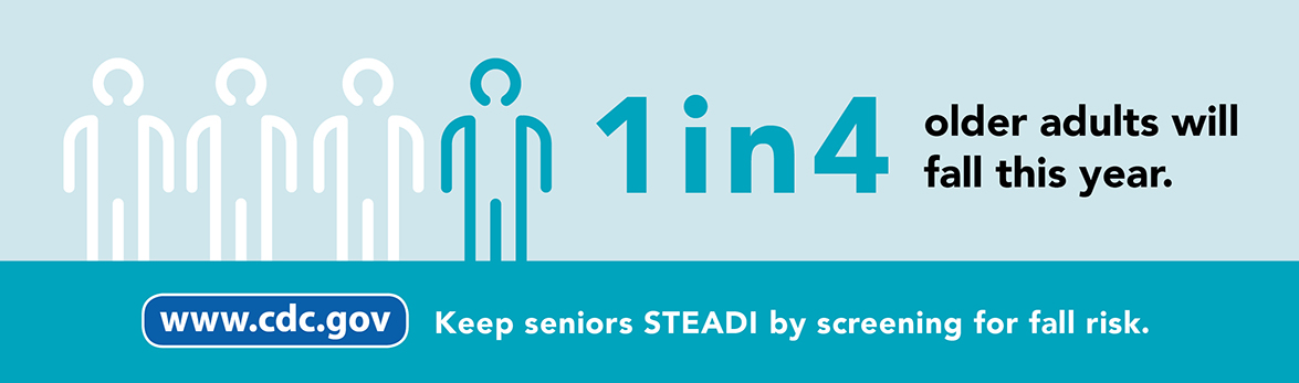 1 in 4 older adults will fall this year. Keep seniors STEADI by screening for fall risk.