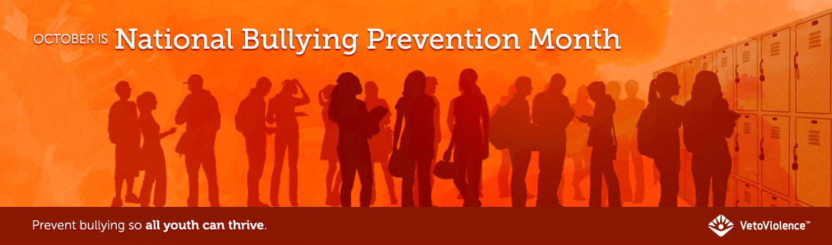 October is National Bullying Prevention Month. Prevent bullying so all youth can thrive. Veto Violence.
