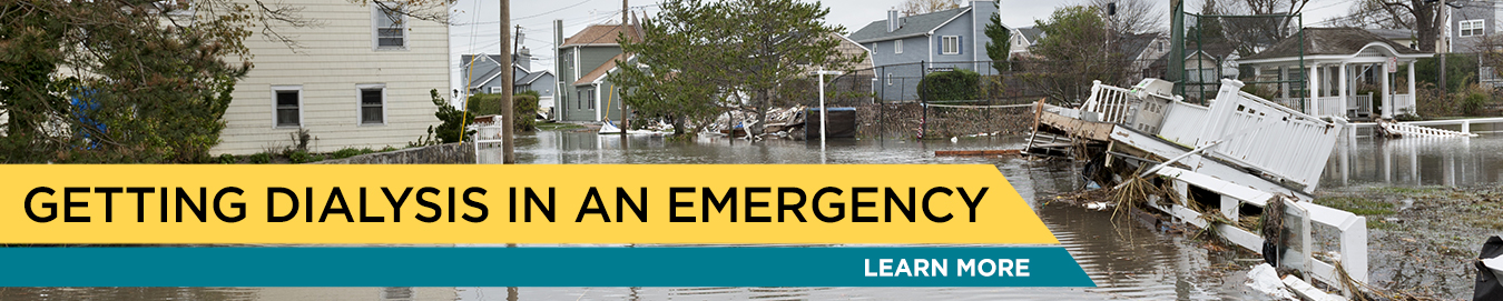 A flooded neighborhood caused by a hurricane with text Getting Dialysis in an Emergency. Learn More.