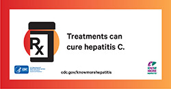 "Rx symbol. Text reads, ""Treatments can cure hepatitis C. CDC.gov/KnowMoreHepatitis."" Logos for HHS-CDC and campaign are in the lower corners."