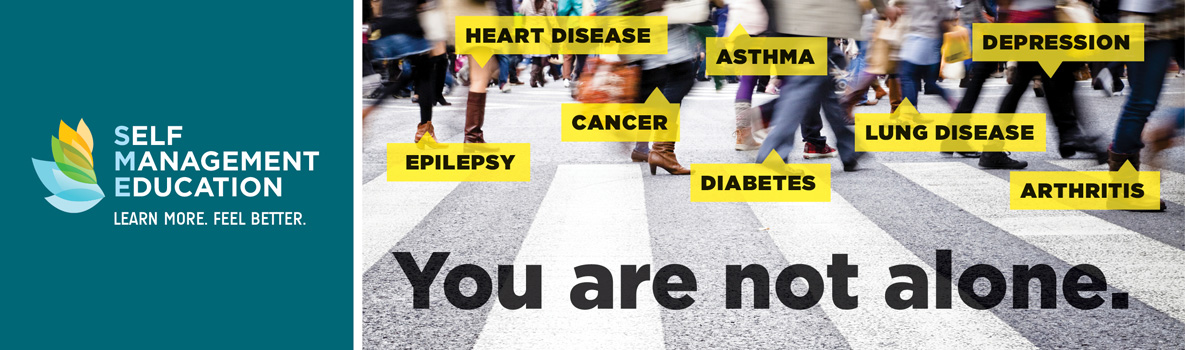 Street image of various feet of passersby. Message: Learn More Feel Better, Self-Management education: You are not alone. Heart disease, epilepsy, cancer, diabetes, asthma, lung disease, depression, arthritis.