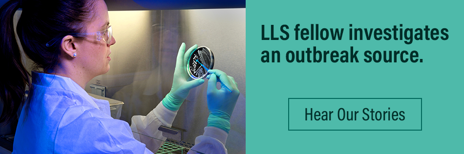 LLS Fellow investigates an outbreak source. Hear our stories.