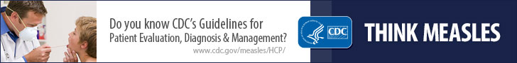 Think Measles. Do you know CDC's Guidelines for Patient evaluation, Diagnosis and Management? Www.cdc.gov/measles/hcp/