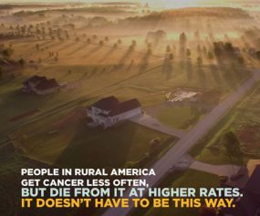 People in rural America get Cancer less often, but die from it at higher rates.  It doesn't have to be this way.