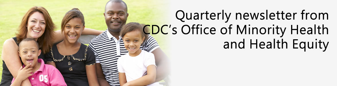 quarterly newsletter from CDC's office of minority health and health equity