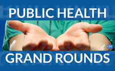 The figure above is a graphic promoting CDC's Public Health Grand Rounds.