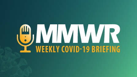 The figure is an illustration of SARS-CoV-2 on a green background with the text MMWR weekly COVID-19 briefing.