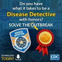 Do you have what it takes to be a Disease Detective with honors? Solve the Outbreak. Download today!