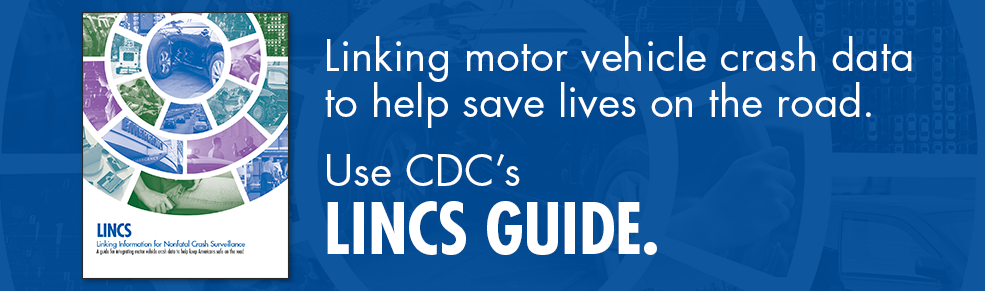 CDC's LINCS Guide: Linking motor vehicle crash data to help save lives on the road.