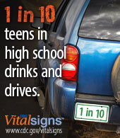 CDC Vital Signs. 1 in 10 teens in high school drinks and drives. www.cdc.gov/vitalsigns
