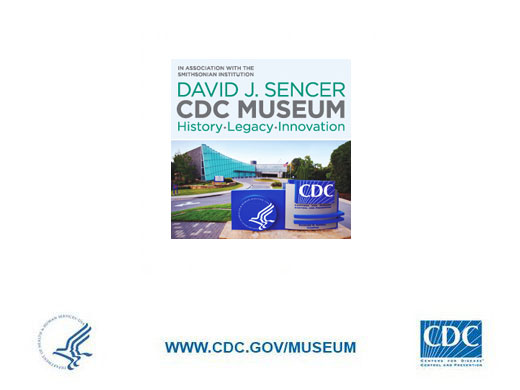 Visit the David J. Sencer CDC Museum at the Centers for Disease Control and Prevention headquarters in Atlanta, Georgia.